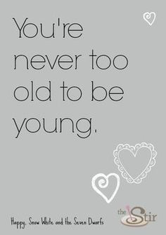 You're never too old ...