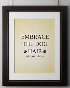 """Why is it that house guests forget this one simple fact: the dog lives here, you don't!This bold and quirky wall poster will remind your friends that dogs are family! Poster reads, """"Embrace the dog hair (it's everywhere)"""" These museum-quality posters …"""