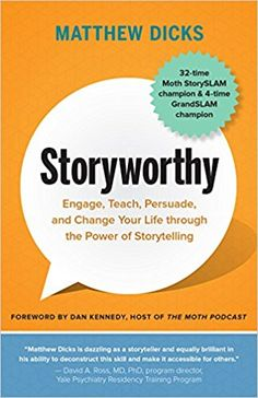 Kindle Storyworthy: Engage, Teach, Persuade, and Change Your Life through the Power of Storytelling Author Matthew Dicks and Dan Kennedy Dairy Queen, Green Gables, Connecticut, Overlays, Las Vegas, Kindle, Believe, World Library, High School