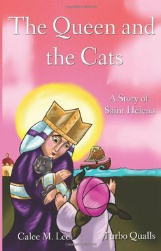The Queen and the Cats: A Story of Saint Helena by Calee M. Lee. $9.99. Publisher: Xist Publishing (September 4, 2011). Publication: September 4, 2011