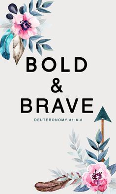 BOLD & BRAVE  FREE iPhone Wallpapers from Prone to Wander. Inspiring quotes, bible verses, and art for your phone!