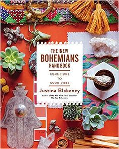 The New Bohemians Handbook: Come Home to Good Vibes: Justina Blakeney: 9781419724824: Amazon.com: Books