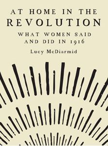 At Home in the Revolution: What Women Said and Did in 1916 Easter Rising, The Garrison, Best Titles, Memoirs, Diaries, New Books, Revolution, Catholic, Felt