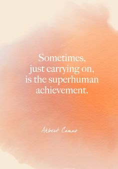 """Sometimes, carrying on, just carrying on, is the superhuman achievement."" Albert Camus - Beautiful Words on Resilience That Will Give You Strength in Dark Times - Photos"