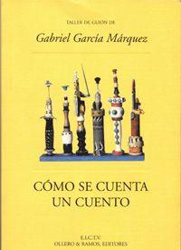Cómo se cuenta un cuento / Taller de guión de Gabriel García Márquez http://fama.us.es/record=b1578917~S16*spi