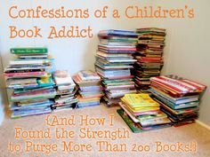 Confessions of a Children's Book Addict- How I found the strength to say goodbye to more than 200 books.