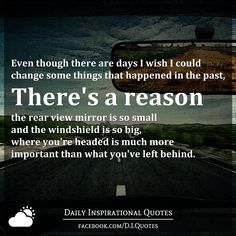 The Past Is Like Using Your Rear View Mirror In The Car Its Good