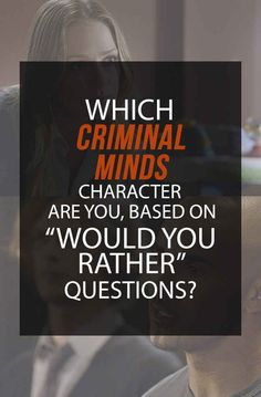 """These """"Would You Rather"""" Questions Will Tell You Which """"Criminal Minds"""" Character You Are - BuzzFeed News"""