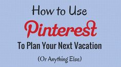 Step-by-step instructions for planning your next trip using Pinterest.