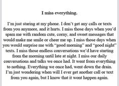 I miss everything I just finished a song for you, but I'm not going to send it to you because I don't want you to think that I'm still mourning over you. I just hope one day you'll find it and listen to it, and know that it was meant for you. Hurt Quotes, Real Quotes, Mood Quotes, Quotes To Live By, Life Quotes, I Still Love You Quotes, Missing Best Friend Quotes, Quotes About Missing Someone, You Left Me Quotes