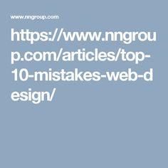 https://www.nngroup.com/articles/top-10-mistakes-web-design/