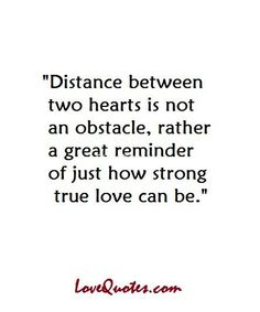 Distance between two hearts is not an obstacle, rather a great reminder of just how strong true love can be.  - Love Quotes - http://www.lovequotes.com/71663-2/