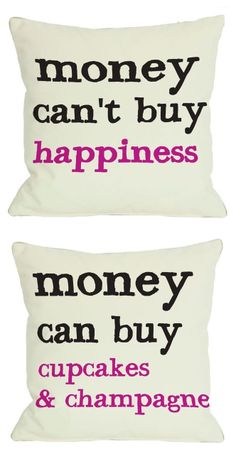 Money Can't Buy Happiness, But it Can Buy Cupcakes  Champagne. #quote #pillows @megskmiller