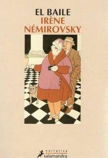 irene nemirovsky EL BAILE (junio 2015) Una magnífica y brevísima novela sobre la venganza, las apariencias, las relaciones madre-hija. Imprescindible