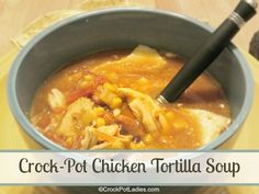 Crock-Pot Chicken Tortilla Soup | CrockPotLadies.com