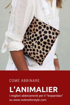 Come abbinare lanimalier. I migliori abbinamenti per il leopardato. Per creare outfit chic e trendy. www.notimeforstyle.com