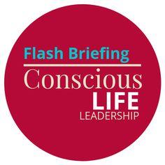 A Conscious Life - Conscious Leadership Flash Briefing Effective Leadership, Consciousness, Improve Yourself, Thankful, Amazon, Happy, Inspiration, Life, Biblical Inspiration