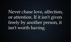 So true!  It will only end in heartache if you do all the chasing.