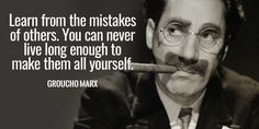 """""""Learn from the mistakes of others. You can never live long enough to make them all yourself. Groucho Marx Quotes, My Calendar, Live Long, Comedians, True Stories, Mistakes, Online Business, Told You So, Advice"""