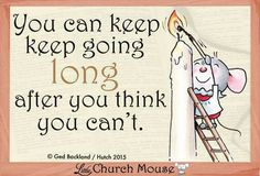 You can keep keep Going...Little Church Mouse 1 March 2015.