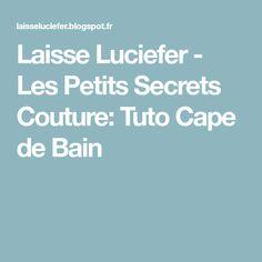 Laisse Luciefer - Les Petits Secrets Couture: Tuto Cape de Bain