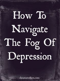 How To Navigate The Fog Of Depression - Christa Sterken