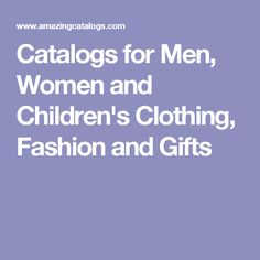 Catalogs for Men, Women and Children's Clothing, Fashion and Gifts
