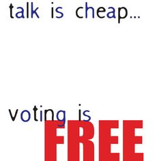 Talk is cheap...voting is free by Sarah LoCosa  on Word It