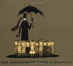 The Gashlycrumb Tinies (By Edward Gorey) On Thriftbooks.com. FREE US shipping on orders over $10. A is for Amy who fell down the stairs. B is for Basil assaulted by bears. C is for Clara who wasted away. D is for Desmond thrown out of a sleigh... The rhyming couplets of this grim abecedarian are...