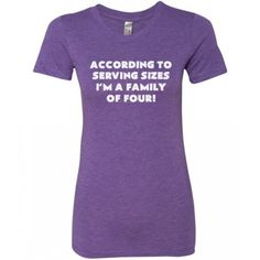 According To Serving Sizes I'm A Family Of Four Shirt - Saying Shirt Funny - Quote Shirt Women