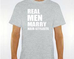 New Real Men Marry Hair Stylists Unisex Tshirt for by JonnyTeez