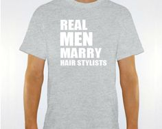 "New ""Real Men Marry Hair Stylists"" Unisex T-shirt for Husband, Wife, Boyfriend, Girlfriend,Wedding, Birthday, Party, Brother, Family S-2XL on Etsy, $14.95"