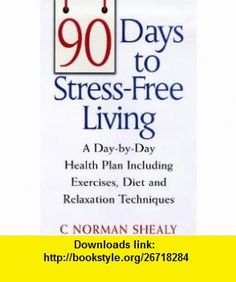 90 Days to Stress Free Living A Day-By-Day Health Plan Including Exercises, Diet and Relaxation Techniques (9781862044654) C. Norman Shealy , ISBN-10: 1862044651  , ISBN-13: 978-1862044654 ,  , tutorials , pdf , ebook , torrent , downloads , rapidshare , filesonic , hotfile , megaupload , fileserve