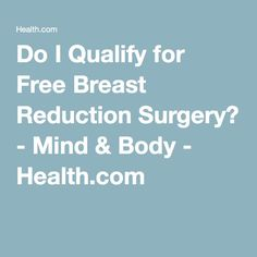 Do I Qualify for Free Breast Reduction Surgery? - Mind & Body - Health.com