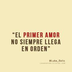 """""""El primer amor no siempre llega en orden"""" - @Luka_Solic"""