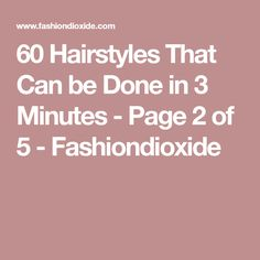 60 Hairstyles That Can be Done in 3 Minutes - Page 2 of 5 - Fashiondioxide