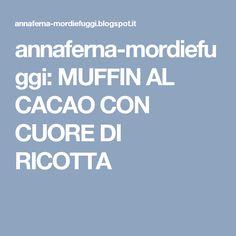 annaferna-mordiefuggi: MUFFIN AL CACAO CON CUORE DI RICOTTA