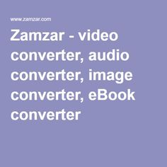 Zamzar - video converter, audio converter, image converter, eBook converter