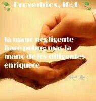 Proverbios, 10:4 - La mano negligente hace pobre; mas la mano de los diligentes enriquece.