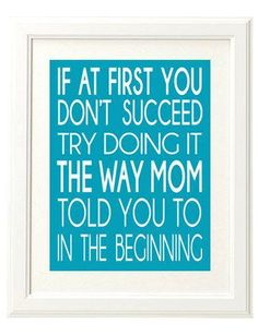If At First You Don't Succeed Try Doing It the Way Mom Told You To In the Beginning