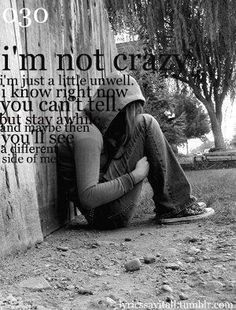 I'm Not Crazy, I'm Just A Little Unwell. I Know Right Now You Can't Tell, But Stay A While And Maybe Then You'll See A Different Side Of Me.