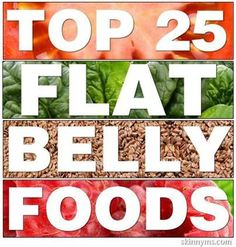 Having a flat belly is more than just doing crunches.  You need to eat the right foods.  The Top 25 Flat Belly Foods are here!  #flatbelly #food #list