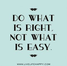 Do what is right, not what is easy. by deeplifequotes, via Flickr