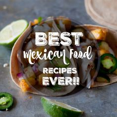 Just in time for Cinco de Mayo. The Best Mexican Food Recipes Ever!
