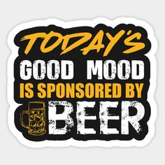 Today's Good Mood is Sponsored by Beer Funny Beer Saying Sticker Teepubl - Funny Beer Shirts - Ideas of Funny Beer Shirts - Today's Good Mood is Sponsored by Beer Funny Beer Saying Sticker Teepublic Beer Slogans, Beer Memes, Beer Humor, Beer Funny, Fun Funny, Liquor Quotes, Alcohol Quotes, Alcohol Humor, Funny Alcohol