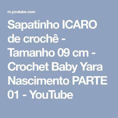 Sapatinho ICARO de crochê - Tamanho 09 cm - Crochet Baby Yara Nascimento PARTE 01 - YouTube Crocs, Crochet Baby, Birth, Youtube, Internet, Crochet Baby Shoes, Toddler Girl Shoes, Fine Art, Hand Crafts