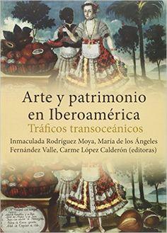 Arte y patrimonio en Iberoamérica : tráficos transoceánicos, 2016 http://absysnetweb.bbtk.ull.es/cgi-bin/abnetopac01?TITN=546748