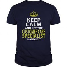 CUSTOMER CARE SPECIALIST KEEP CALM AND LET THE HANDLE IT T Shirts, Hoodies. Check Price ==► https://www.sunfrog.com/LifeStyle/CUSTOMER-CARE-SPECIALIST--KEEPCALM-GOLD-Navy-Blue-Guys.html?41382