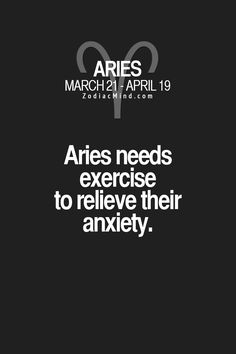 This is so accurate. I get so overly stressed if I don't run around or do anything active. #aries