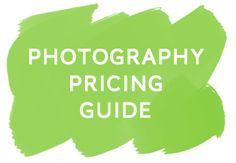 Free Photographer's Pricing Guide Series (via The Modern Tog) REALLY HELPFUL